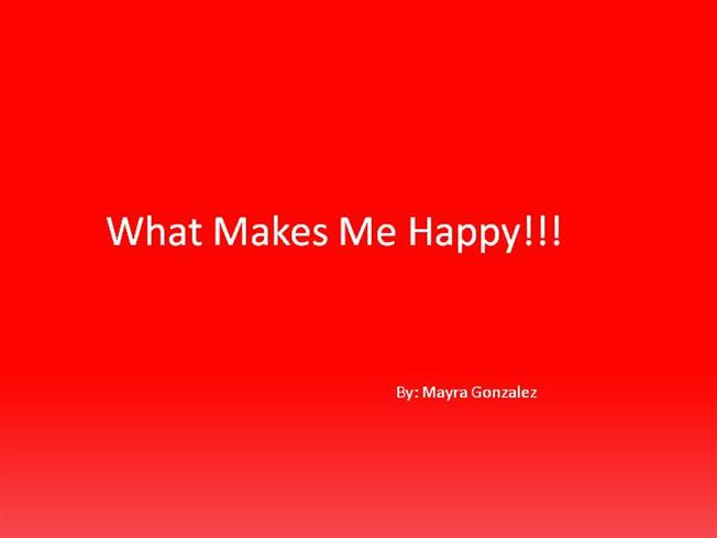 what make me happy essay Travel makes me happy it's true it breathes life into my soul, gives me a sense of  excitement and opportunity to tread new steps, smile at new.