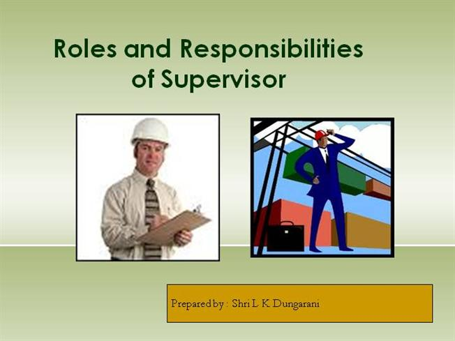 role of a supervisor Once a decision is made on what to do, supervisors have a significant role in deciding how to do it how to achieve the objective established by the manager.