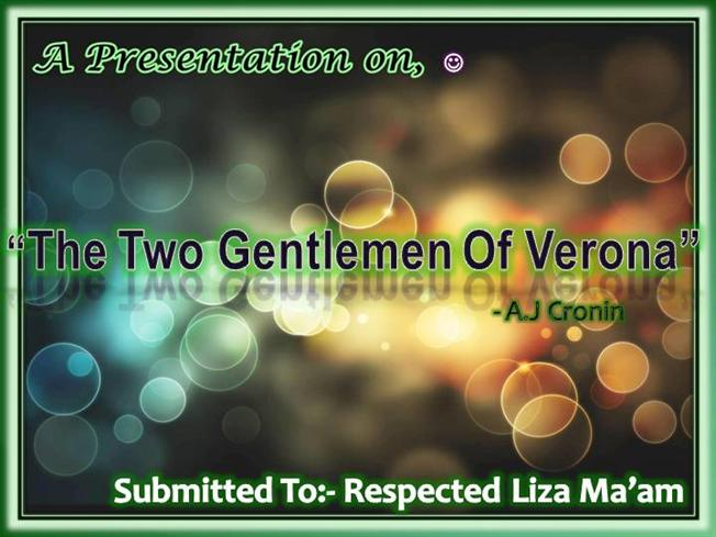 summery of two gentlemen of verona Aj cronin has very well carved the idea of 'selfless help' and explained the importance of dedication towards relationships in the story two gentlemen of verona.