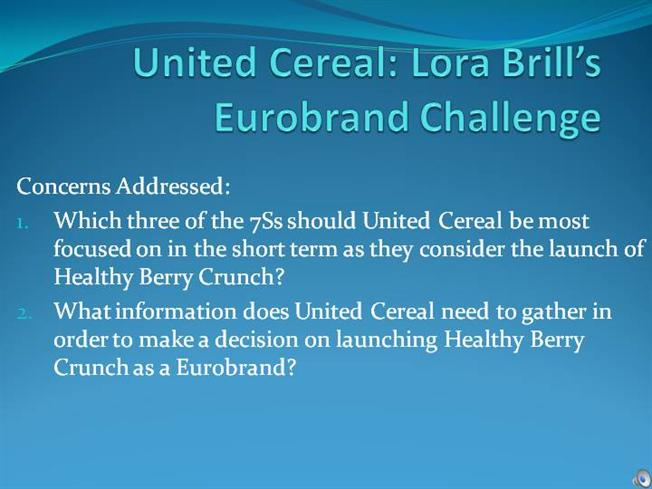 united cereal laura brill s eurobrand challenge Read the case study, united cereal: lora brills eurobrand challenge, then compose an essay addressing the following questions:1 as lora brills, united cereals european vp, would you authorize jean-luc michels request to launch of healthy berry crunch in france2.