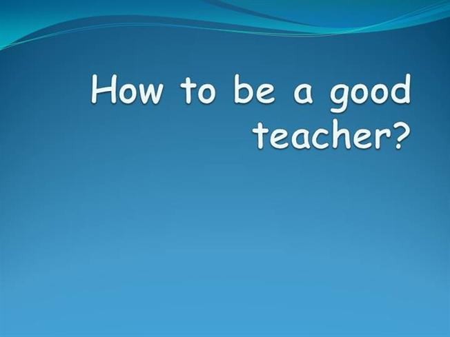how to be a good teacher Teacher is a great job teacher is a honour job so it`s reason how people avoid to be a teacher too many responsibility become a teacher and not a good teacher must have a full - -knowledge of what she is teaching -good reputation and moral conduct -have patience a very long one.