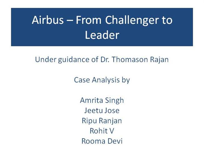 case analysis airbus from challenger to leader Because from a challenger a product in novation may come along and hurt the leader leaders provides superior value by offering a continuous stream of leading-edge products or services that make.