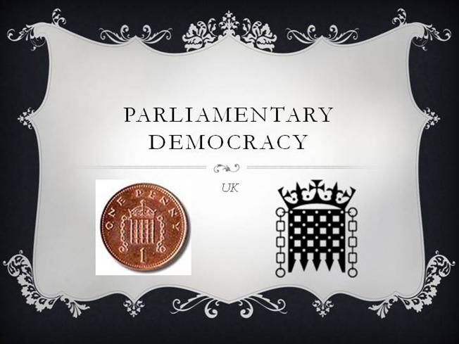 Parliamentary Democracy Parliamentary Democrac...