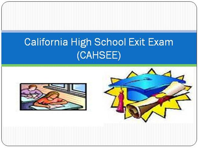 california high school exit exam The increasing use of state-mandated public high school exit exams is one   california public school districts to estimate the effect of failing a high school exit .