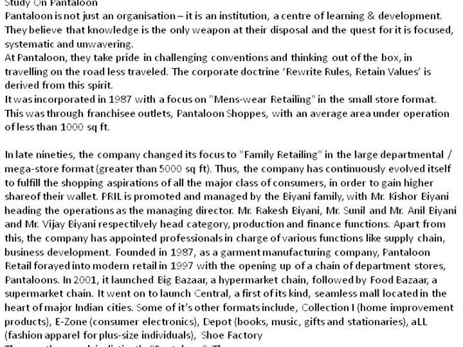 study on pantaloon A study on customer satisfaction with pantaloons chapter 1 introduction to the study the indian retail industry is the largest among all the industries ,accounting for over 10 percent of the country's gdp and around 8 percent of the employmentthe retail industry in india has come forth as one of the most dynamic and fast paced industries.