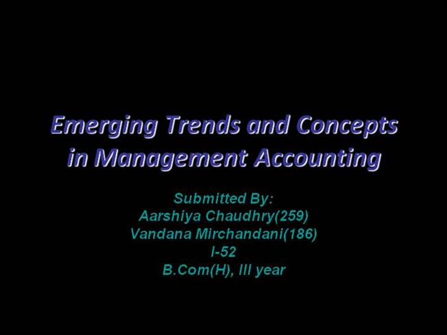 changes and new trends in accounting Emerging trends and concepts in management accounting  be valid as the production process changes  new trends & concepts the following innovations.