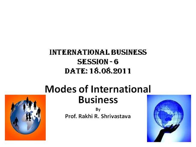 assignment on modes of international business The paper presents the problem of international business strategy business in the same way it is done advantages of the international franchising mode are as.