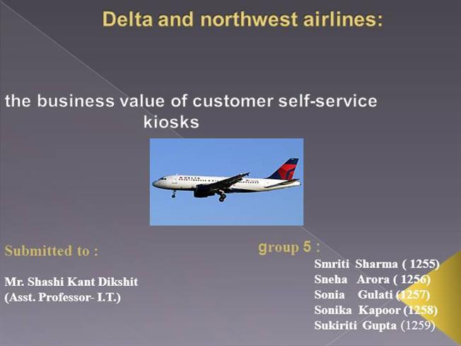 solve case study delta northwest airlines the buisness value of customer self service kiosks Advanced accounting 7e beams anthony delta air lines took control of its an excess of the fair value of net assets acquired in a business combination.