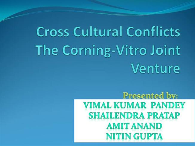 cross cultural conflicts in the corning vitro joint Cult diff corning & vitro case ib410 3/10/13 cross-cultural conflicts in the corning-vitro joint venture this case presents the 1992 joint venture of corning inc.