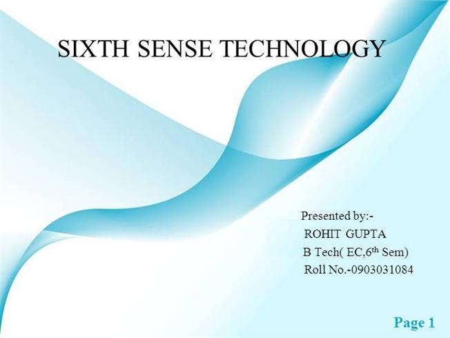 6th sense technology The sixth sense technology finds a lot of application in the modern world the sixth sense devices bridge the gap by bringing the digital world into the real world and in that process allowing the users toiu interact with the information without the help of any machine interfaces.