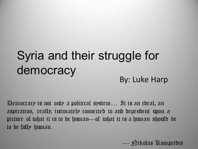 struggle for democracy in syria The arab spring and the struggle for democracy in egypt  region, before  engulfing tunisia, egypt, bahrein, and yemen, and subsequently spreading to  syria.
