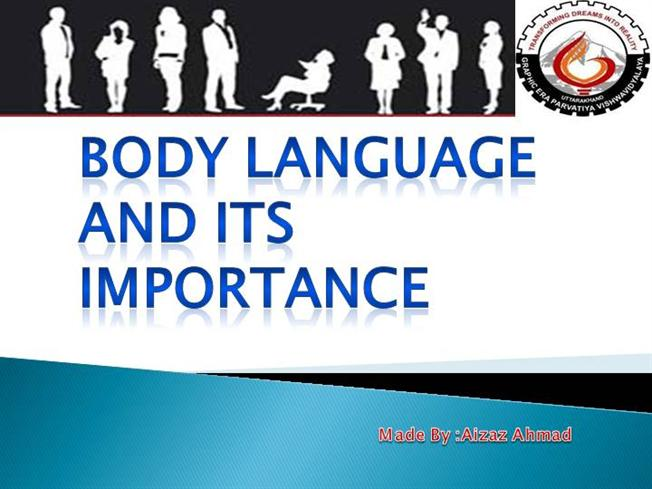 body language and its importance essay Effective communication in teaching needs perfect body language however, body language of an educator plays an important role too when they are teaching.