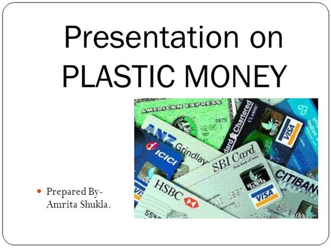plastic money based on experience of Summary and conclusion recommendations for the adoption of plastic money in india it has moved from being a physical paper-based exchange.