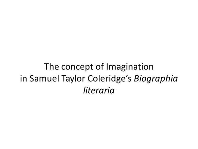 imagination and fancy in coleridges biographia Project gutenberg's biographia literaria,  wordsworth's earlier poems—on fancy and imagination—the investigation of the distinction important to the.