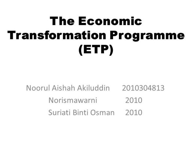 the economic transformation programme economics essay The government has recently announced the launching of the economy transformation program or etp which is part of the new economic model (nem) as a background, the government's national transformation agenda is based on meeting the vision 2020 of being an industrialised nation driven by four national transformation pillars of the 1malaysia inclusiveness concept, government.