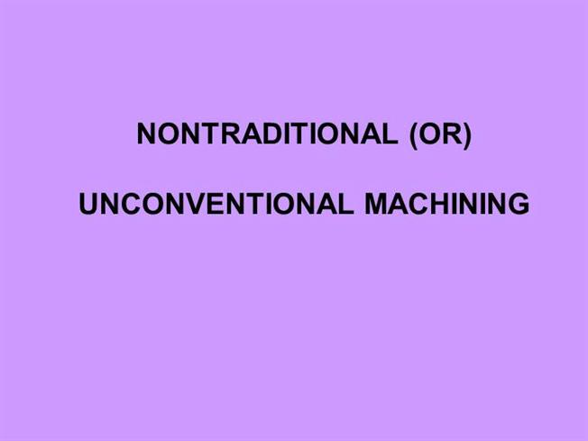 non traditional machining Explain the need for nontraditional machining processes with case studies (or) (16) max marks: 100 date: 12 explain the effect of equipments and tooling in nontraditional machining processes.