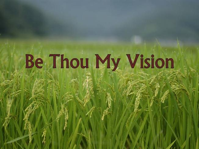 be thou my vision Be thou my vision, o lord of my heart none other is aught but the king of the seven heavensbe thou my meditation by day and night may it be thou that i behold even in my sleepbe thou my speech.