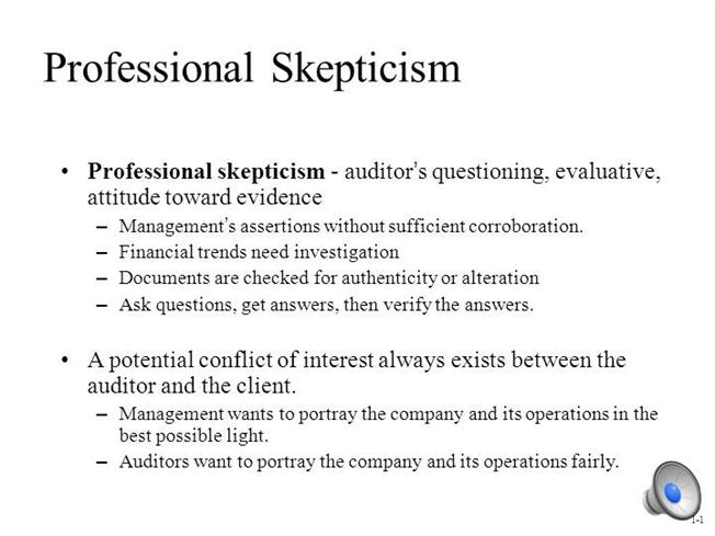does skepticism by the auditor would Due professional care requires the auditor to exercise professional skepticism see as 101507 through 09 because of the characteristics of fraud, the.