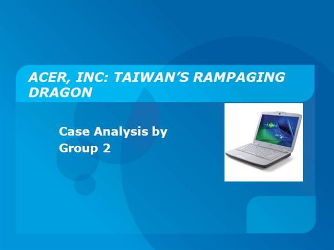 acer inc taiwan rampaging dragon Acer, inc: taiwan's rampaging dragon  when a young product manager in  acer america develops a radically new multimedia home pc with.