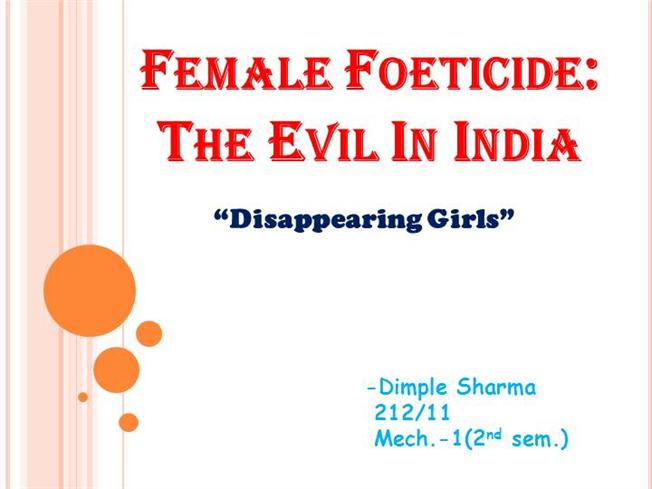 introduction to female foeticide Introduction women's work has  female foeticide is a gross violation of many rights namely: the right of a female child to be born,.