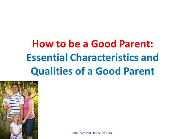 characteristics good parents essay Characteristics of a good parent essays: over 180,000 characteristics of a good parent essays, characteristics of a good parent term papers, characteristics of a good parent research paper, book reports 184 990 essays, term and research papers available for unlimited access.