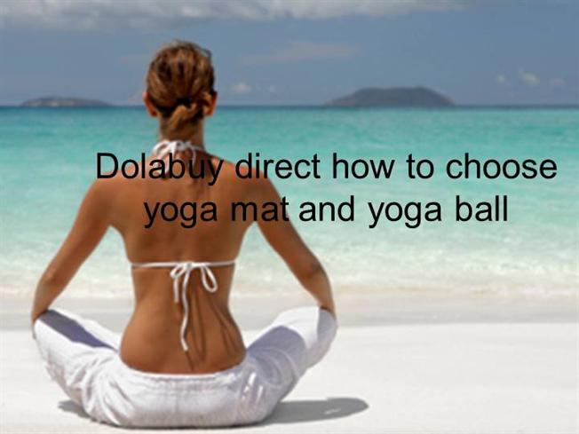 Dolabuy Direct how to Choose Yoga Mat And Yoga Ball ...
