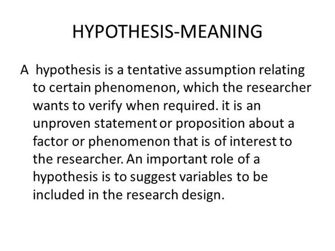 what does hypthesis mean A hypothesis is a proposed explanation for some event or problem cardinal bellarmine gave a well known example of the older sense of the word in his warning to galileo in the early 17th century: that he must not treat the motion of the earth as a reality.