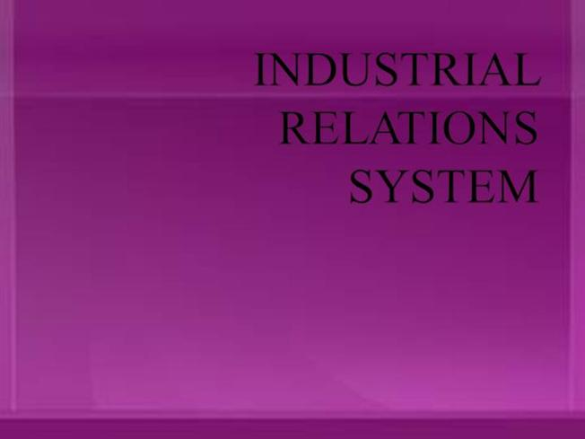 the industrial relations system a The industrial relations system is not coterminus with the economic system in some respects the two overlap and in other respects both have different scopes this.