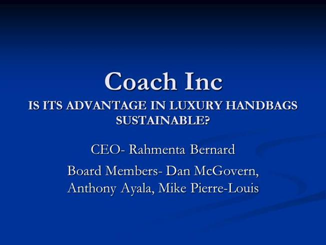 coach inc is its advantage in luxury handbags sustainable Coach inc, kate spade & co and offering handbags with luxury-like cachet for as cheap as $300 its handbags — have become ubiquitous, and as a result.