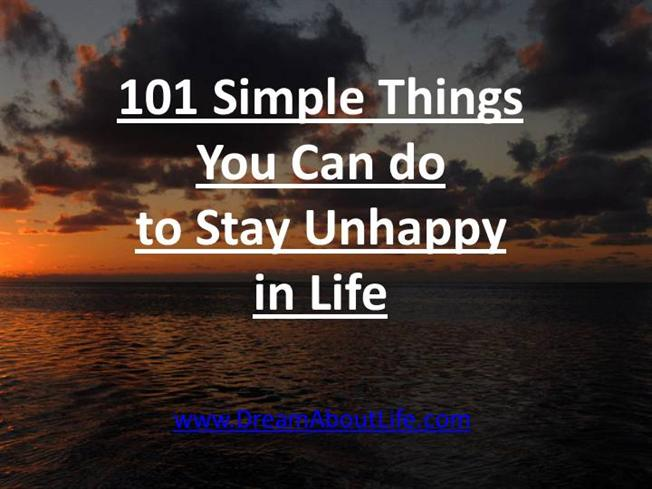 101 Things You Can Do To Stay Unhappy In Life Authorstream