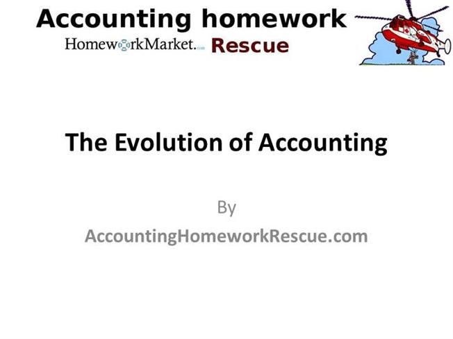 evolution of accounting Accounting has changed and evolved vastly over time and continues to change i will discuss the evolution and history of accounting, the conceptual frame work of accounting, and the governing bodies which shape the standards and principles of accounting practice.