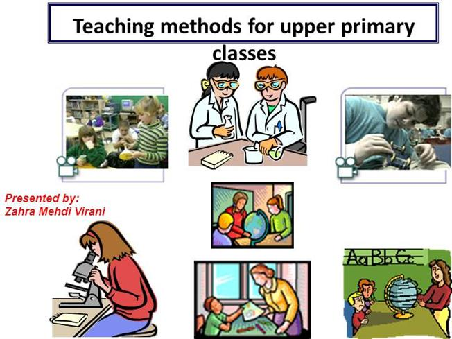 Innovative Ways Of Classroom Teaching : Teaching method in upper primary authorstream