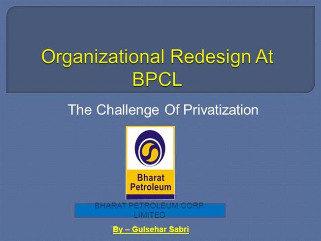 organizational redesign at bpcl the challenge of privatization Organizational redesign at bpcl the challenge of privatization essay mowerpartszonecom just announced the opening of their retail store at.