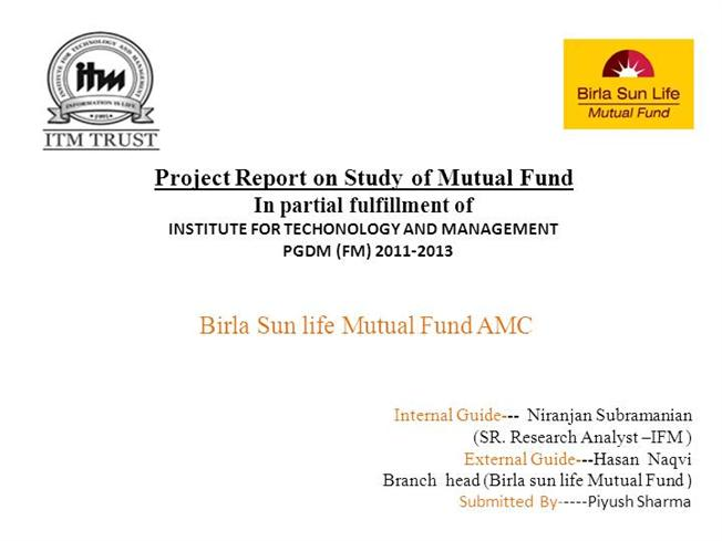 summer internship project on birla sunlife mutual funds Summer internship: birla sunlife asset management co ltd  project: mutual funds and investment planning deep mehta, 25, mms be, information technology.