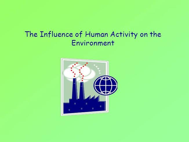 effect of man s activity on the environment Csec biology: effect of human activity on the ecosystem, and how humans can reduce this negative effect.