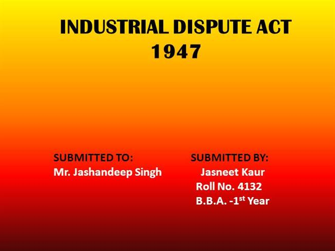 industrial dispute act 1947 Name: industrial disputes act, 1947 (no 14 of 1947) country: india: subject(s): freedom of association, collective bargaining and industrial relations.