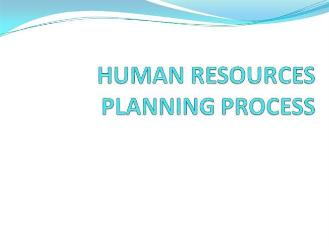 human resources hr planning process presentation 4 hr planning definition • it is an inclusive and dynamic process that involves the identification of both current and future human resource needs as well as potential challenges in order for the.