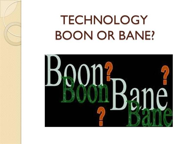 ?technology: boon or bane? essay 599 words essay on, science, boon or, bane essay on information technology a boon or a bane , essay on boon or bane.
