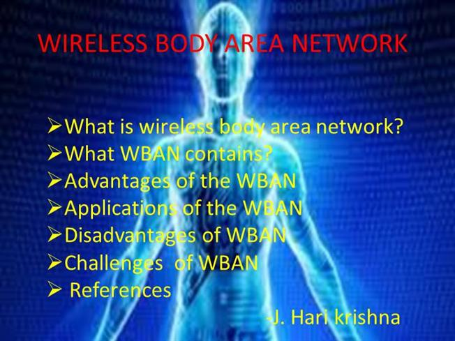 advantages of body area network In recent years, we've witnessed the emergence of body area network technology for remote patient monitoring ban development has been driven by pressure to reduce health care costs, and by an increased focus on prevention and early risk detection.
