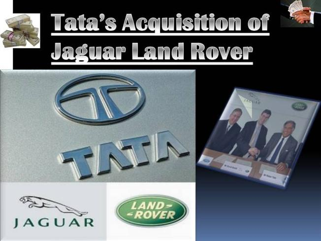 tata jaguar acquisition Tata motors has just created history by acquiring the british marquee brands jaguar and land rover, part of ford motors' premier automobile group with this purchase, tata motors has also acquired a slice of automotive history sourya biswas looks into what the acquisition of these two names bring o.