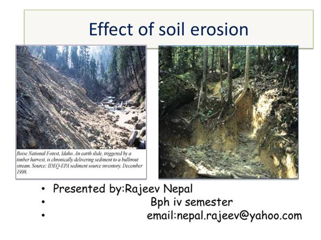effects of soil erosion Effects on plants since rapid soil erosion results in a loss of topsoil, it can have a detrimental effect on plants according to the iowa state university extension, soil erosion results in a lessened soil water capacity, as well as loss of nutrients and carbon, which all have negative effects on crop productivity.