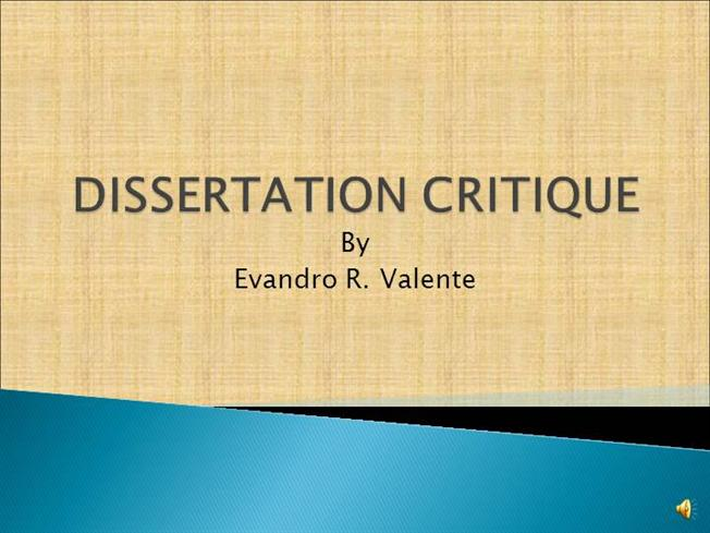 dissertation critique sample I believe this is why the dissertation critique was a qualitative study starts with a signaling phrase, for example a dissertation defense, i learned.