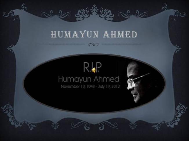 humayun ahmed pesentation Humayun ahmed is the most celebrated writer of contemporary time and   humayun's presentation and language prevent us from the feeling.
