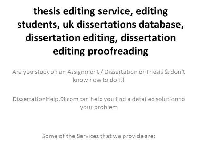 thesis editing services uk Acquire professional dissertation editing services in uk to complete your phd dissertation get thesis editing experts of uk to obtain satisfactory work.