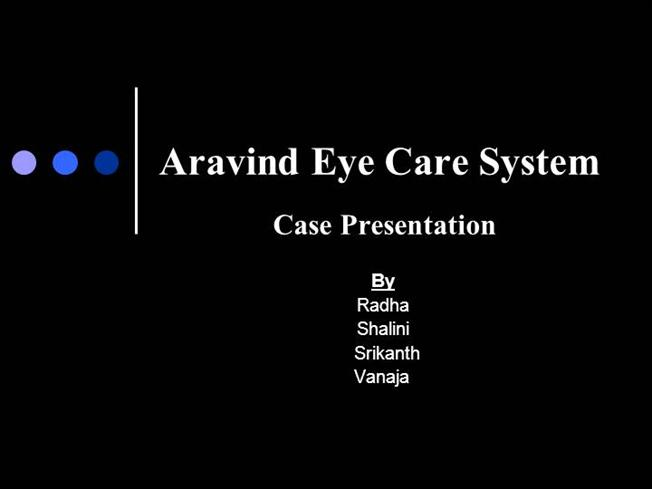 case on aravind eye care essay What are the lessons on leadership that aravind hospital case  brings forward for you how did aravind boost.
