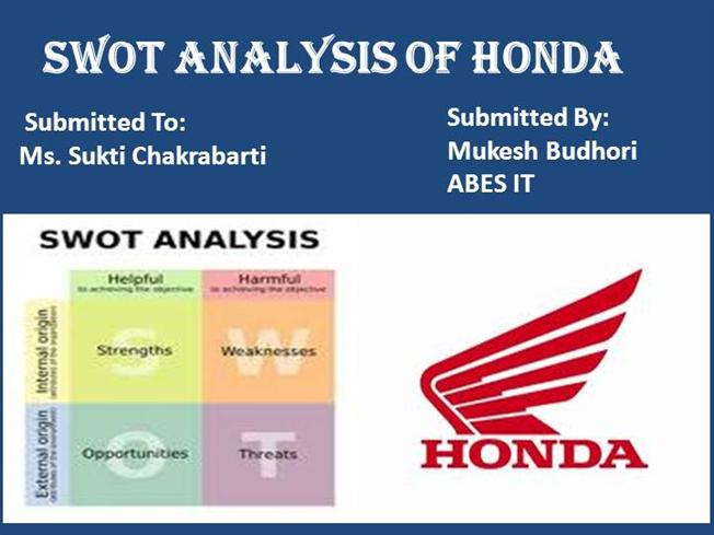 honda swot analysis Honda swot analysis honda strength • honda is leading automobile company, which has prepared the motorcycles and other vehicles,  marketing plan of honda 33 views.