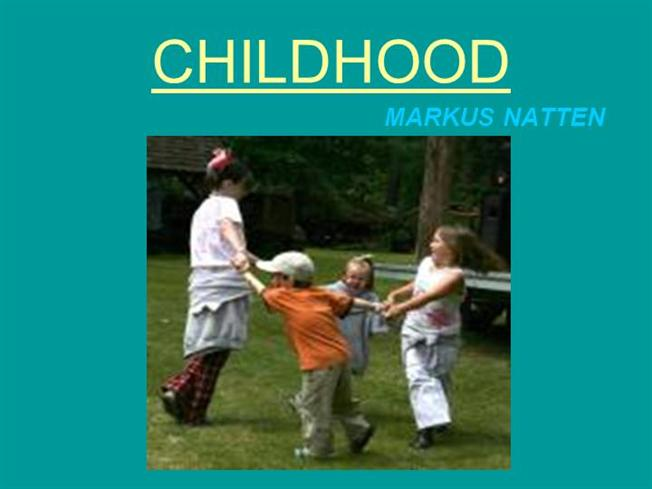 childhood by markus natten Childhood by markus natten is an adult's lamentation over his loss of his childish innocence the poet feels disappointed because he thinks being a child was better than being an adult.