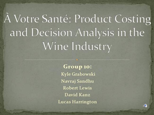 votre sant product costing and decision analysis in the wine industry View homework help - avs_decision_analysis(1) from acct 602 at csu long beach case study a votre sante: product costing and decision analysis in the wine industry by.