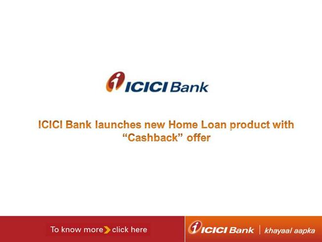 icici bank launches home loan product with cashback offer authorstream. Black Bedroom Furniture Sets. Home Design Ideas