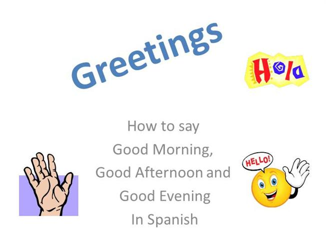 How Does One Say Good Morning In Spanish : Spanish greetings authorstream